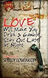 Love Will Make You Drink and Gamble, Stay Out All Night, Shelly Lowenkopf, 0983632987