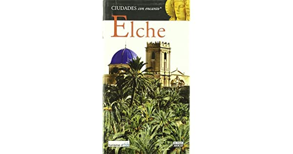 Amazon.com: ELCHE. CIUDADES CON ENCANTO (9788403504714 ...