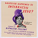 Whatever Happened to Interracial Love?: Stories | Kathleen Collins