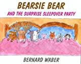 Bearsie Bear and the Surprise Sleepover Party, Bernard Waber, 0618125418