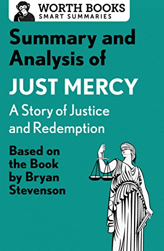 Summary and Analysis of Just Mercy: A Story of Justice and Redemption: Based on the Book by Bryan Stevenson (Smart Summaries)