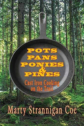 Pots, Pans, Ponies & Pines: Cast Iron Cooking on the Trail by Marty Strannigan Coe