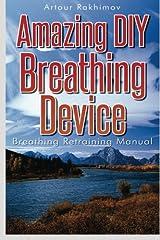 Amazing DIY Breathing Device: Breathing Retraining Manual Paperback