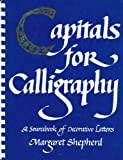 Capitals for Calligraphy: A Sourcebook of Decorative Letters