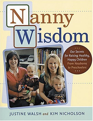 Download Nanny Wisdom: Our Secrets for Raising Healthy, Happy Children--From Newborns to Preschoolers pdf epub