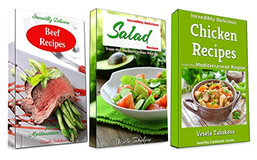 Incredibly Delicious Cookbook Bundle: Healthy Chicken, Beef and Salad Recipes from the Mediterranean Region: Frugal Cooking on a Budget (Healthy Cookbook Series 15) by [Tabakova, Vesela]