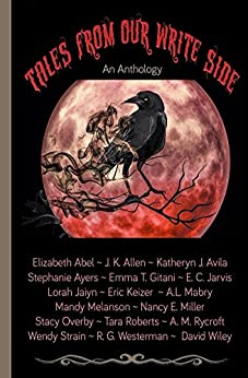 Tales from Our Write Side: An Anthology by [Mabry, A.L., Keizer, Eric, Roberts, Tara, Gitani, Emma T., Abel, Elizabeth, Overby, Stacy, Jaiyn, Lorah, Allen, J.K., Mabry, A.L]