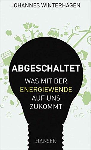 abgeschaltet-was-mit-der-energiewende-auf-uns-zukommt