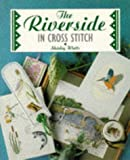 The Riverside in Cross Stitch, Shirley Watts, 1853915114