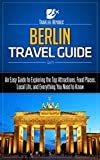 Berlin Travel Guide: An Easy Guide to Exploring the Top Attractions, Food Places, Local Life, and Everything You Need to Know (Traveler Republic)