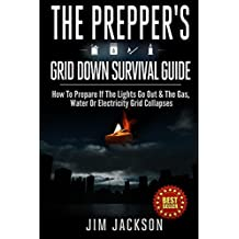 The Prepper's: Grid Down: Survival Guide: How To Prepare If The Lights Go Out & The Gas, Water Or Electricity Grid Collapses (Survival Books , What To ... Book, Prep Kindle, Preppers Book) Book 3)