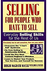 Selling for People Who Hate to Sell: Everyday Selling Skills for the Rest of Us Paperback