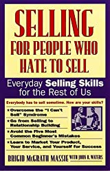 Selling for People Who Hate to Sell: Everyday Selling Skills for the Rest of Us