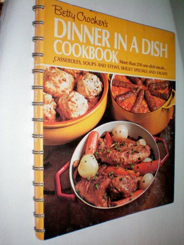 Betty Crocker's Dinner in a Dish Cookbook -- More than 250 one-dish meals...CASSEROLES, SOUPS AND STEWS, SKILLET SPECIALS AND SALADS