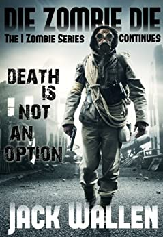Die Zombie Die (I Zombie Book 3) by [Wallen, Jack]