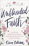 Unshakable Hope, Unblinded Faith Would you like to have the kind of faith that strengthens your soul? What if you could endure trials with a steady calm and make daily decisions with confidence in God's purposes? InUnblinded Faith, Elisa Pulliam inv...