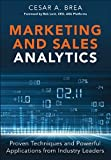 Download Marketing and Sales Analytics: Proven Techniques and Powerful Applications from Industry Leaders (FT Press Analytics) Reader
