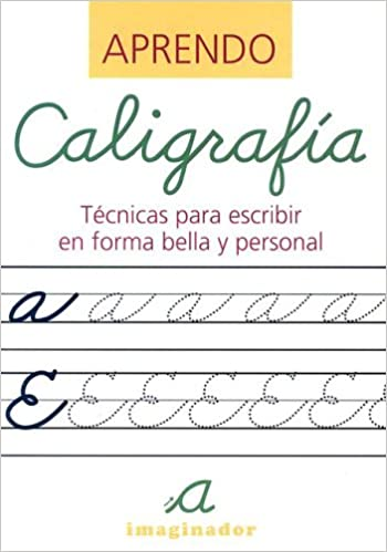 Aprendo Caligrafia / Learn Calligraphy: Tecnicas para escribir en forma bella y personal / Techniques for writing in beautiful and personal form (Spanish ...