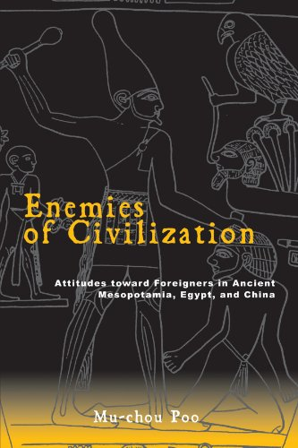 Enemies of Civilization: Attitudes toward Foreigners in Ancient Mesopotamia, Egypt, and China (SUNY series in Chinese Philosophy and Culture)