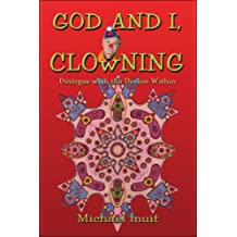 God and I, Clowning: Dialogue with the Divine Within