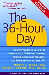 The 36-Hour Day, third edition: The 36-Hour Day: A Family Guide to Caring for Persons with Alzheimer Disease, Related Dementing Illnesses, and Memory ... Life (A Johns Hopkins Press Health Book)