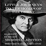 Little Visits to the Homes of the Great, Memorial Edition | Elbert Hubbard