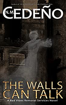 The Walls Can Talk: A Bad Vibes Removal Services Novel by [Cedeno, N. M.]