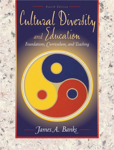 Cultural Diversity and Education: Foundations, Curriculum, and Teaching (4th Edition)
