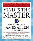 img - for Mind is the Master: The Complete James Allen Treasury book / textbook / text book