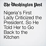 Nigeria's First Lady Criticized the President. So He Told Her to Go Back to the Kitchen | Ishaan Tharoor