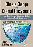 Climate Change and Coastal Ecosystems, Robert J. Livingston, 1466568429