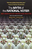 img - for The Myth of the Rational Voter: Why Democracies Choose Bad Policies - New Edition book / textbook / text book