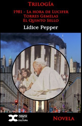 Trilogia: 1981: la hora de Lucifer - Torres Gemelas - El quinto sello (Spanish Edition) by L??dice Pepper (2014-12-03)