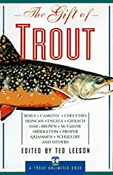 The Gift of Trout: A Treasury of Great Writing about Trout and Trout Fishing (Trout Unlimited Book)