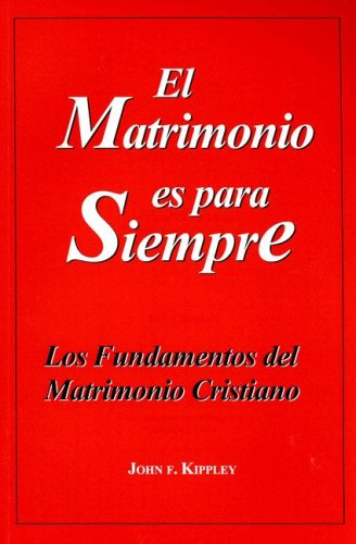 El Matrimonio Es Para Siempre: Los Fundamentos del Matrimonio Cristiano (Spanish Edition) by Couple to Couple League Intl