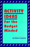 Activity Ideas for the Budget Minded, Debra Cassistre, 0943873150