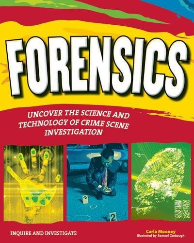 FORENSICS: UNCOVER THE SCIENCE AND TECHNOLOGY OF CRIME SCENE INVESTIGATION (Inquire and Investigate)