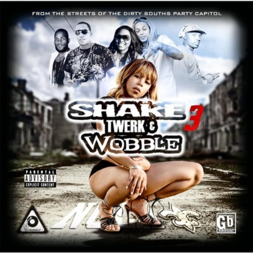 Shake Twerk & Wobble 3 (New Orleans Bounce) [Explicit]