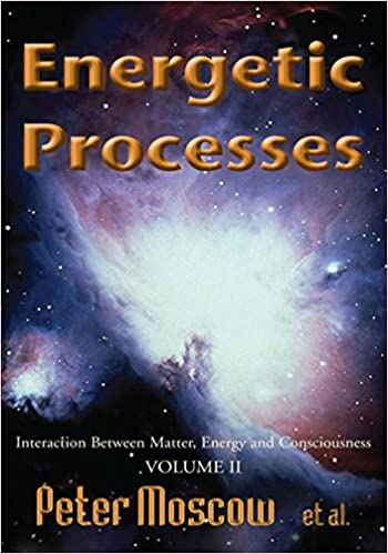 Energetic Processes, Volume 2:Interaction Between Matter, Energy and Consciousness