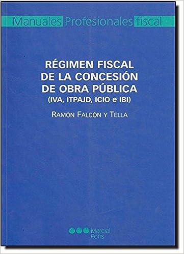 Regimen Fiscal de La Concesion de Obra Publica: Ramon Falcon y Tella, 0: 9788497683890: Amazon.com: Books