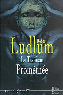 La trahison Prométhée : roman