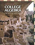 Applied College Algebra : A Graphing Approach, Williams, Gareth, 0030255317
