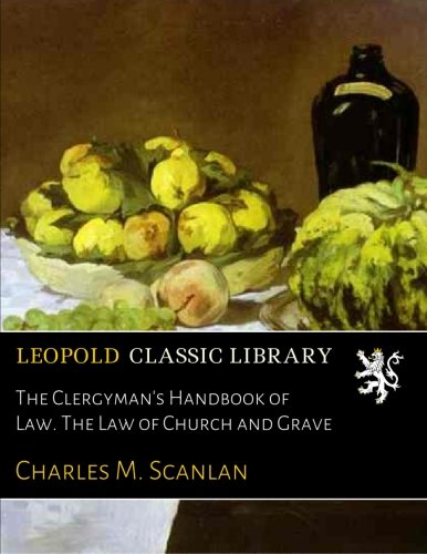 Read Online The Clergyman's Handbook of Law. The Law of Church and Grave PDF