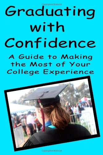 Graduating With Confidence: A Guide To Making The Most Of Your College Experience