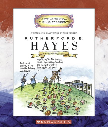 Rutherford B. Hayes: Nineteenth President 1877-1881 (Getting to Know the US Presidents)
