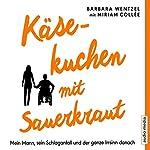 Käsekuchen mit Sauerkraut: Mein Mann, sein Schlaganfall und der ganze Irrsinn danach | Barbara Wentzel,Miriam Collée