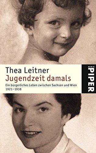 Jugendzeit damals: Ein bürgerliches Leben zwischen Sachsen und Wien 1921?1938 (Piper Taschenbuch, Band 23840)