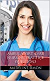 Ambulatory Care Nursing: Practice Questions for the Ambulatory Nursing Certification (ANCC Ambulatory)