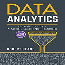 Data Analytics: Data Analytics, Machine Learning and Hacking Audiobook by Robert Keane Narrated by Mike Davis