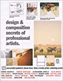 Design & Composition Secrets of Professsional Artists: 16 Successful Painters Show How They Create Prize-Winning Work